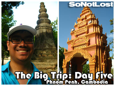 The Big Trip: Day Five - Phnom Penh, Cambodia