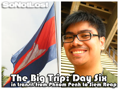 The Big Trip: Day Six - in transit from Phnom Penh to Siem Reap