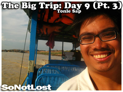 The Big Trip: Day 9 (Pt. 3): Tonle Sap, Cambodia